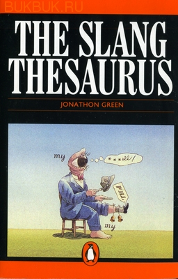 PENGUIN THE SLANG THESAURUS. JONATHON GREEN
